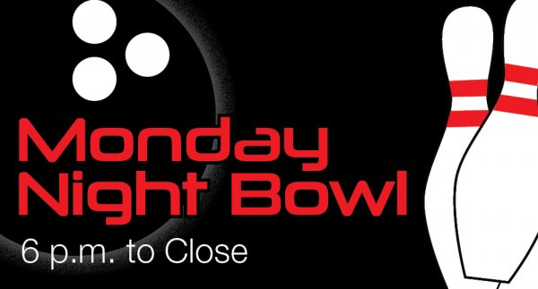 Monday Night Bowl 6-11 p.m.