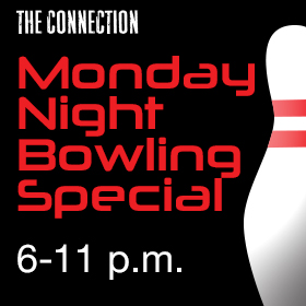 Monday Night Bowling Special 6-11 p.m. at The Connection