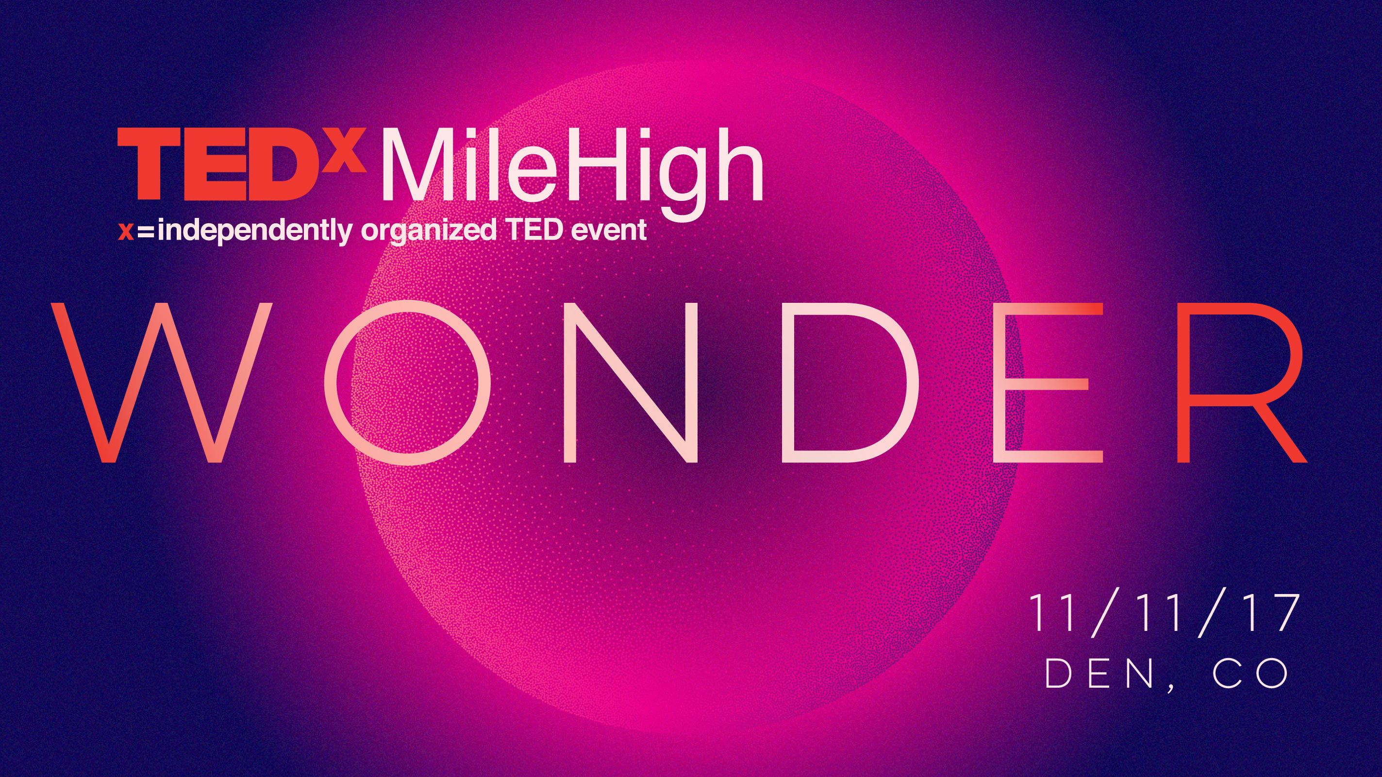 TEDxMileHigh: Wonder 11/11/17 Denver, Colorado